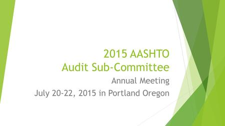 2015 AASHTO Audit Sub-Committee Annual Meeting July 20-22, 2015 in Portland Oregon.