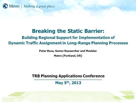 Breaking the Static Barrier: Building Regional Support for Implementation of Dynamic Traffic Assignment in Long-Range Planning Processes TRB Planning Applications.