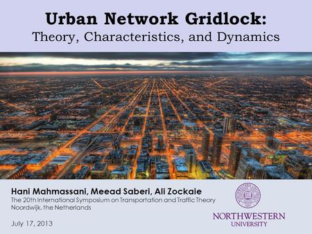 Urban Network Gridlock: Theory, Characteristics, and Dynamics Hani Mahmassani, Meead Saberi, Ali Zockaie The 20th International Symposium on Transportation.
