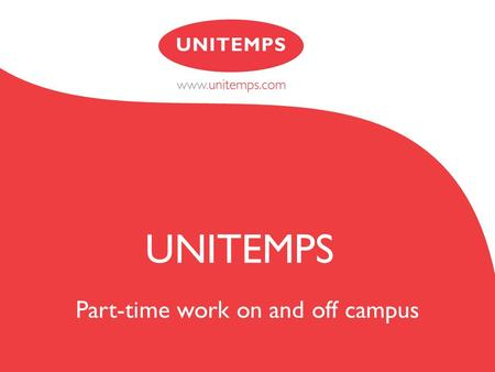 Part-time work on and off campus UNITEMPS. On-campus recruitment agency for part-time and temporary jobs Jobs on campus and in the local areas Part of.