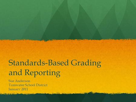 Standards-Based Grading and Reporting Sue Anderson Tumwater School District January 2011.