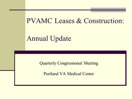 PVAMC Leases & Construction: Annual Update Quarterly Congressional Meeting Portland VA Medical Center.