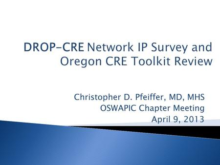 Christopher D. Pfeiffer, MD, MHS OSWAPIC Chapter Meeting April 9, 2013.