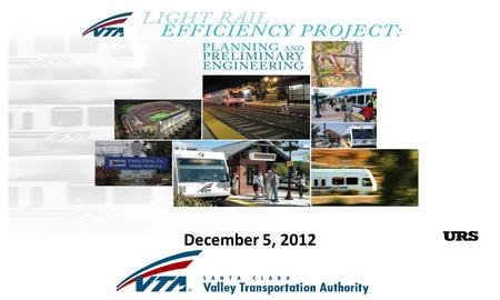 1 October 12, 2012 December 5, 2012. Light Rail Efficiency Projects Board Adopted LRT Improvement Plan May 2010 Speed up system, open new markets, improve.