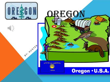 OREGON BY: HUNTER MAP OF OREGON OREGON'S FLAG Oregon Oregon is located on the coast of the rainy but mild pacific northwest. Oregon offers natural.