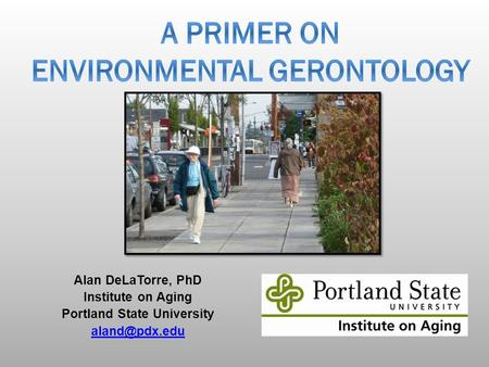 Alan DeLaTorre, PhD Institute on Aging Portland State University