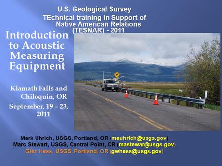 Introduction to Acoustic Measuring Equipment Klamath Falls and Chiloquin, OR September, 19 – 23, 2011 U.S. Geological Survey TEchnical training in Support.