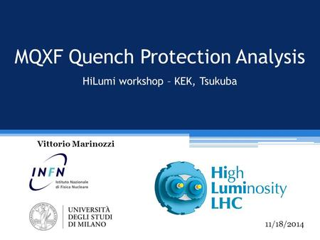 MQXF Quench Protection Analysis HiLumi workshop – KEK, Tsukuba Vittorio Marinozzi 11/18/2014.