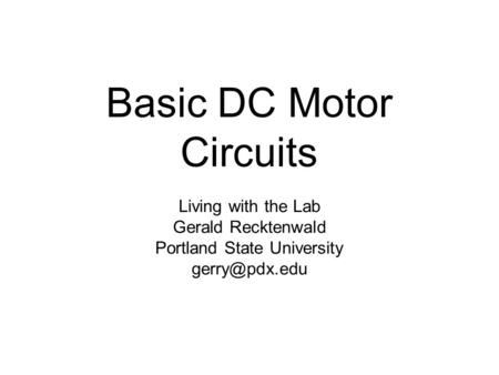Basic DC Motor Circuits Living with the Lab Gerald Recktenwald Portland State University