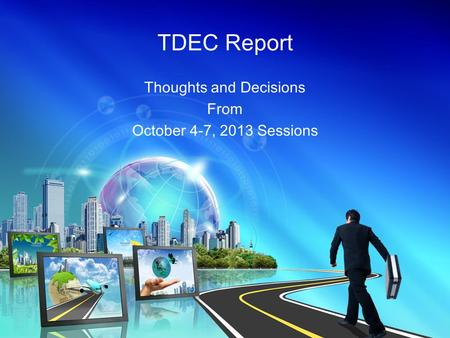 TDEC Report Thoughts and Decisions From October 4-7, 2013 Sessions.