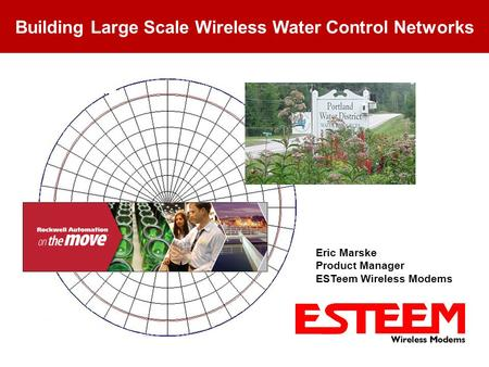 MN10 - Managing Wireless Networks Building Large Scale Wireless Water Control Networks Eric Marske Product Manager ESTeem Wireless Modems.