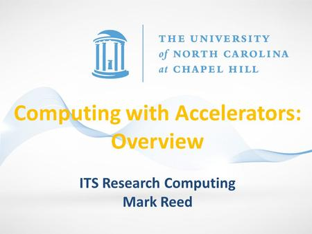 Computing with Accelerators: Overview ITS Research Computing Mark Reed.