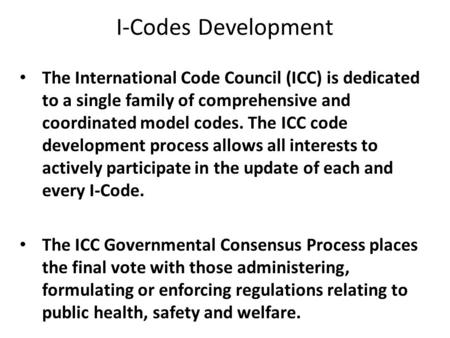 I-Codes Development The International Code Council (ICC) is dedicated to a single family of comprehensive and coordinated model codes. The ICC code development.
