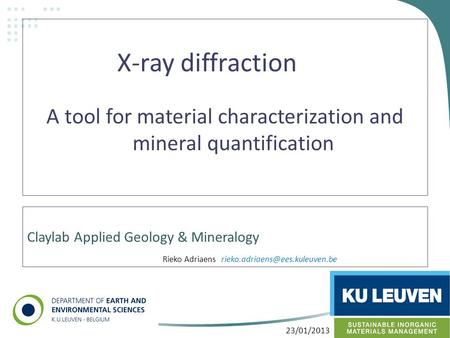 Claylab Applied Geology & Mineralogy X-ray diffraction A tool for material characterization and mineral quantification 1 Rieko Adriaens
