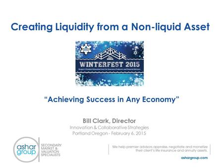 "Creating Liquidity from a Non-liquid Asset Bill Clark, Director Innovation & Collaborative Strategies Portland Oregon - February 6, 2015 ""Achieving Success."