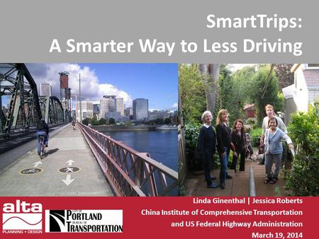 SmartTrips: A Smarter Way to Less Driving Linda Ginenthal | Jessica Roberts China Institute of Comprehensive Transportation and US Federal Highway Administration.