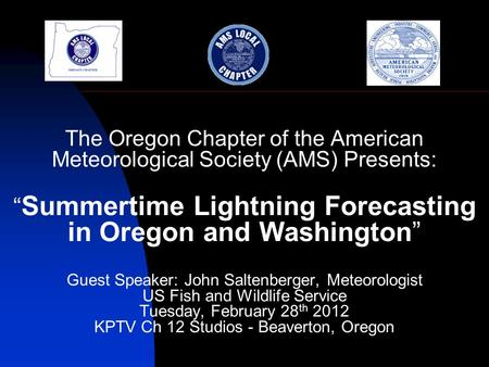 "The Oregon Chapter of the American Meteorological Society (AMS) Presents: "" Summertime Lightning Forecasting in Oregon and Washington"" Guest Speaker: John."