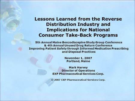 Lessons Learned from the Reverse Distribution Industry and Implications for National Consumer Take-Back Programs 5th Annual Maine Benzodiazepine Study.