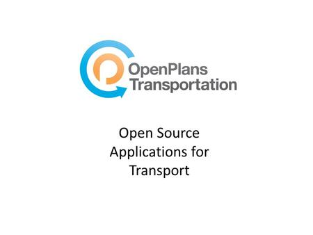 Open Source Applications for Transport. About OpenPlans: A non-profit dedicated to making cities smarter About 60 staff, mostly technical We make open.