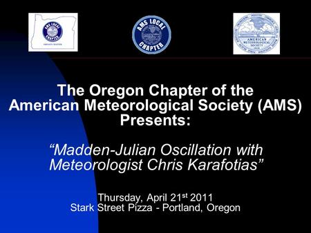 "The Oregon Chapter of the American Meteorological Society (AMS) Presents: ""Madden-Julian Oscillation with Meteorologist Chris Karafotias"" Thursday, April."