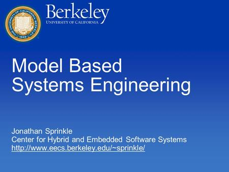 Model Based Systems Engineering Jonathan Sprinkle Center for Hybrid and Embedded Software Systems