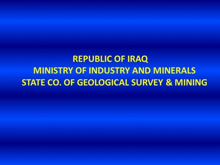 REPUBLIC OF IRAQ MINISTRY OF INDUSTRY AND MINERALS STATE CO. OF GEOLOGICAL SURVEY & MINING.