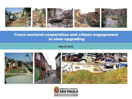 March 2010 Cross-sectoral cooperation and citizen engagement in slum upgrading Cross-sectoral cooperation and citizen engagement in slum upgrading.