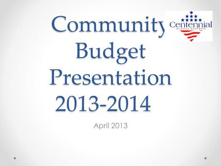Community Budget Presentation 2013-2014 April 2013.