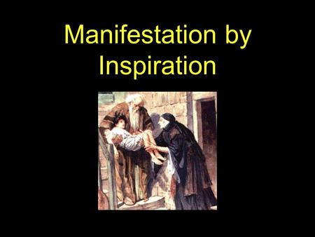 Manifestation by Inspiration. II TIMOTHY 1 7 For God hath not given us the spirit of fear; but of power, and of love, and of a sound mind. 8 Be not thou.