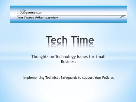 Thoughts on Technology Issues for Small Business Implementing Technical Safeguards to support Your Policies.