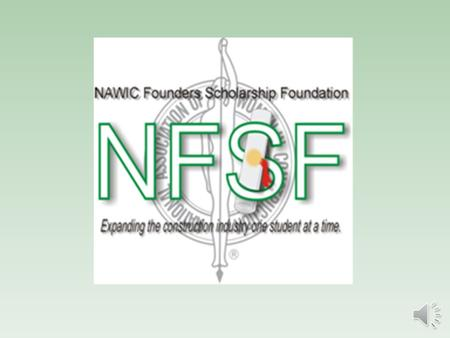 The purpose of the NAWIC Founders' Scholarship Foundation (NFSF) is to award scholarships to undergraduate students seeking careers in construction-related.
