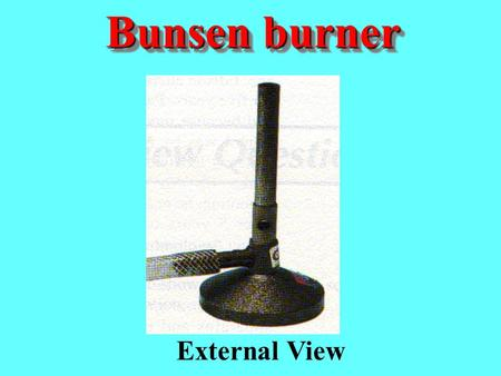 Bunsen burner External View.