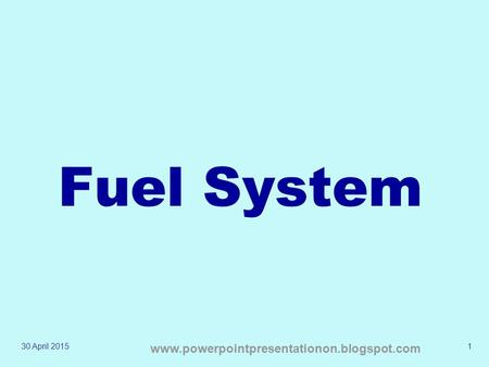Fuel System 13 April 2017 www.powerpointpresentationon.blogspot.com.