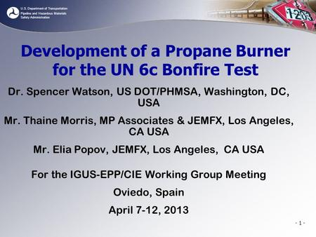 U.S. Department of Transportation Pipeline and Hazardous Materials Safety Administration - 1 - Development of a Propane Burner for the UN 6c Bonfire Test.