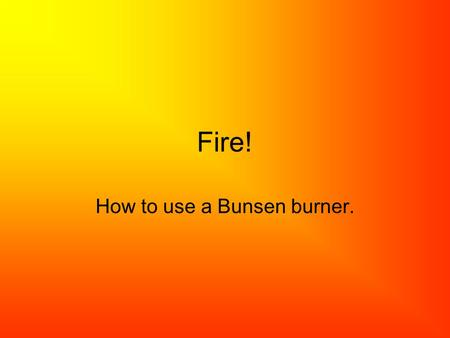 How to use a Bunsen burner.