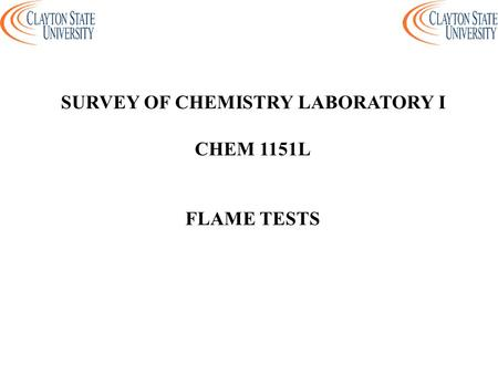 SURVEY OF CHEMISTRY LABORATORY I CHEM 1151L FLAME TESTS.