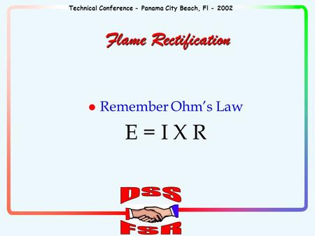 Technical Conference - Panama City Beach, Fl - 2002 Flame Rectification l Remember Ohm's Law E = I X R.