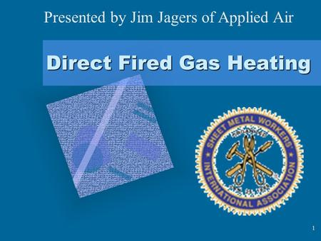 1 Direct Fired Gas Heating Presented by Jim Jagers of Applied Air.