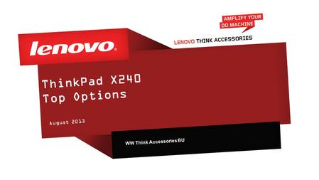 ThinkPad X240 Top Options August 2013 WW Think Accessories BU.