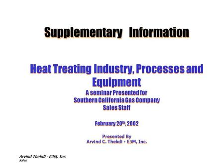 Supplementary Information Heat Treating Industry, Processes and Equipment A seminar Presented for Southern California Gas Company Sales Staff February.