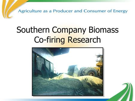 Southern Company Biomass Co-firing Research. Doug Boylan & Steve Wilson Southern Company Bill Zemo Alabama Power Kathy Russell Georgia Power Southern.