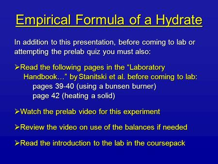 Empirical Formula of a Hydrate In addition to this presentation, before coming to lab or attempting the prelab quiz you must also:  Read the following.