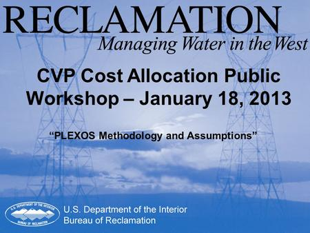 "CVP Cost Allocation Public Workshop – January 18, 2013 ""PLEXOS Methodology and Assumptions"""