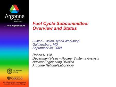 Fuel Cycle Subcommittee: Overview and Status Fusion-Fission Hybrid Workshop Gaithersburg, MD September 30, 2009 Robert N. Hill Department Head – Nuclear.