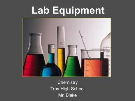 Lab Equipment Chemistry Troy High School Mr. Blake.