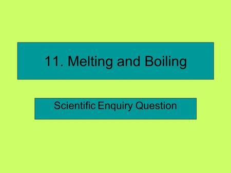 11. Melting and Boiling Scientific Enquiry Question.