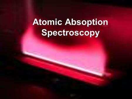 Atomic Absoption Spectroscopy. Electron excitation –The excitation can occur at different degrees low E tends to excite the outmost e - 's first when.