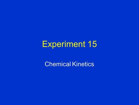 Experiment 15 Chemical Kinetics.