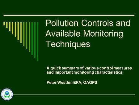 Pollution Controls and Available Monitoring Techniques A quick summary of various control measures and important monitoring characteristics Peter Westlin,