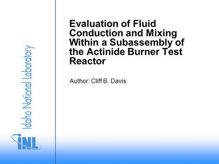 Author: Cliff B. Davis Evaluation of Fluid Conduction and Mixing Within a Subassembly of the Actinide Burner Test Reactor.